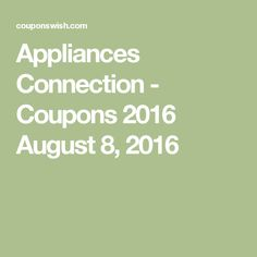 Appliances Connection - Coupons 2016 August 8, 2016