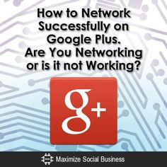 How to Network Successfully on Google Plus. Are You Networking or is it not Working? http://itz-my.com