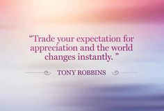 Trade your expectation for appreciation and the world changes instantly | Anonymous ART of Revolution