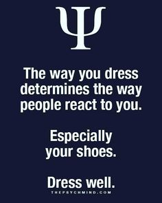 the way you dress determines the way people rect to you. especially your shoes. Psychology Says, Psychology Fun Facts, Psychology Quotes, Fact Quotes, Me Quotes, Motivational Quotes, Inspirational Quotes, Great Quotes, Quotes To Live By
