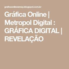 Gráfica Online | Metropol Digital : GRÁFICA DIGITAL | REVELAÇÃO
