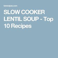 SLOW COOKER LENTIL SOUP - Top 10 Recipes