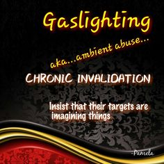Chronic invalidation...Ten behaviors of narcissistic ambient abuse (Gaslighting)..#7