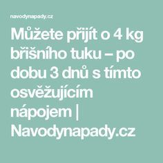 Můžete přijít o 4 kg břišního tuku – po dobu 3 dnů s tímto osvěžujícím nápojem   Navodynapady.cz Fitness, Health