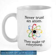 Never Trust an Atom Coffee Mug