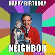 HAPPY BIRTHDAY NEIGHBOR | mr rogers