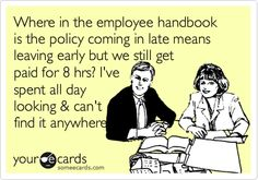 Where in the employee handbook is the policy coming in late means leaving early but we still get paid for 8 hrs? I've spent all day looking & can't find it anywhere