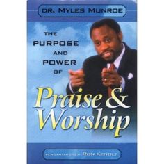 The Purpose and Power of Praise & Worship, Myles Munroe