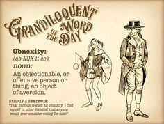 Obnoxity-An objectionable or offensive thing or person.