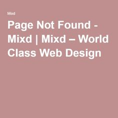 Page Not Found - Mixd | Mixd – World Class Web Design