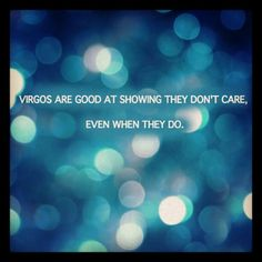 Virgos are good at showing they don't care...