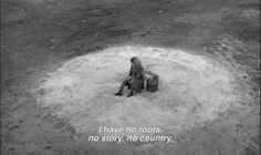"""I have no roots, no story, no country"", Wim Wenders, Wings of Desire, 1987."