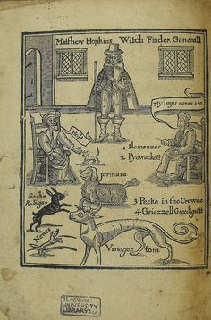 Frontispiece of The Discovery of Witches - Matthew Hopkins    This woodcut depicts the self-styled Witchfinder General, Matthew Hopkins, with witches and their familiar spirits. Familiars were thought to be demonic imps which would assist the witches with their magic, often in animal form.    Hopkins, Matthew, d. 1647. The discovery of witches. London, for R. Royston, 1647; quarto (Sp Coll Ferguson Ag-d.47)