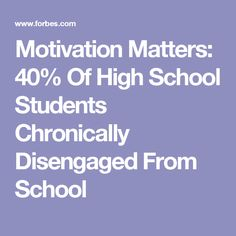 Motivation Matters: 40% Of High School Students Chronically Disengaged From School