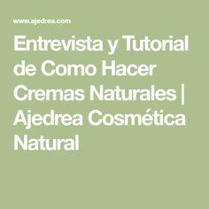 Entrevista y Tutorial de Como Hacer Cremas Naturales   Ajedrea Cosmética Natural