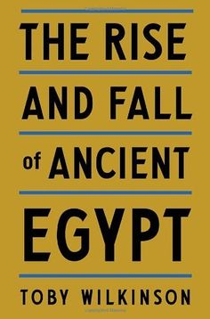 The Rise and Fall of Ancient Egypt by Toby Wilkinson. $23.10. 656 pages. Publication: March 15, 2011. Publisher: Random House (March 15, 2011)