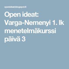Open ideat: Varga-Nemenyi 1. lk menetelmäkurssi päivä 3