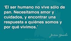 El ser humano no vive sólo de pan. Necesitamos amor y cuidados, y encontrar una respuesta a quiénes somos y por qué vivimos.