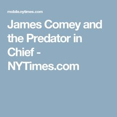 James Comey and the Predator in Chief - NYTimes.com