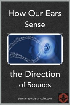 How Our Ears Sense the Direction of Sounds