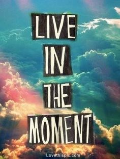live in the moment life quotes quotes quote colorful clouds life live advice live quotes