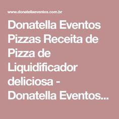 Donatella Eventos Pizzas Receita de Pizza de Liquidificador deliciosa - Donatella Eventos Pizzas