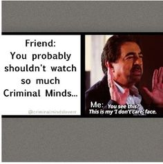 I am so using that the next time someone says I'm crazy for watching to much criminal minds!:)