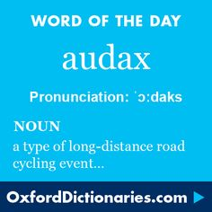 audax (noun): A type of long-distance road cycling event in which participants must navigate a route within a specified period of time. Word of the Day for 1 March 2016. #WOTD #WordoftheDay #audax
