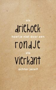 Als driehoek hoef je niet door een rondje, sta vierkant achter jezelf #zinvol Dutch Quotes, Paper Trail, This Is Us Quotes, Beautiful Words, Motto, Picture Quotes, Funny Texts, Best Quotes, Mindfulness