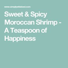 Sweet & Spicy Moroccan Shrimp - A Teaspoon of Happiness