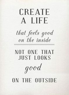 Create a life that FEELS good - #wednesdaywisdom
