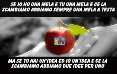 Se io ho una mela e tu una mela e ce le scambiamo abbiamo sempre una mela a testa, ma se tu hai un'idea e io un'idea e ce le scambiamo abbiamo due idee per uno