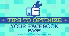 6 Tips to Optimize Your Facebook Page http://www.socialmediaexaminer.com/6-tips-to-optimize-your-facebook-page?utm_source=rss&utm_medium=Friendly Connect&utm_campaign=RSS @smexaminer