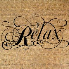 RELAX Text Word Calligraphy Digital Image Download Transfer To Pillows Tote Tea Towels Burlap No. 2219