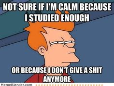 Exactly how I feel before test/exams/fianle