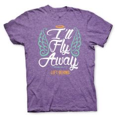 $19.00 Our latest women's shirt from the Left Behind Movie Series. Fly Away T Shirt - Get Ready for the Rapture and don't be left behind!