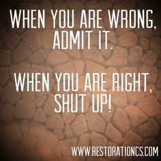 When you are wrong, admit it. When you are right, shut up! #MarriageTip