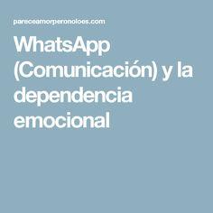 WhatsApp (Comunicación) y la dependencia emocional