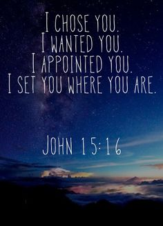 John 15:16, you are where your supposed to be