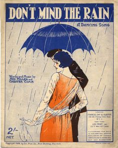 Don't Mind the Rain, 1920s sheet music  Those of you who live in Sydney will know how appropriate this one is for the weekend