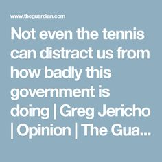 Not even the tennis can distract us from how badly this government is doing   Greg Jericho   Opinion   The Guardian