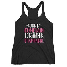 Don't Complain Drink Champagne Tank Top by AndraPremiumBoutique now at http://ift.tt/2l6lMWA