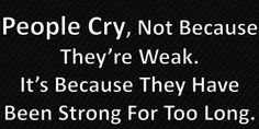 I used to never cry and now I cry at any and everything.