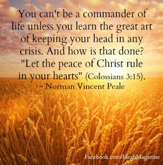 Let the peace of Christ rule in your hearts. Uplifting Quotes, Inspirational Quotes, Norman Vincent Peale, Thy Word, Women Of Faith, Positive Thoughts, Bible Verses, Encouragement, Wisdom