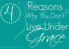 Do you know why you are not living under grace? Maybe its because of one of these 4 reasons.