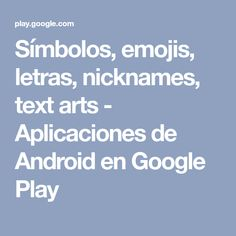 Símbolos, emojis, letras, nicknames, text arts - Aplicaciones de Android en Google Play