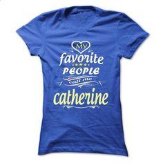 My Favorite People Call Me catherine- T Shirt, Hoodie,  - #university sweatshirt #burgundy sweater. SIMILAR ITEMS => https://www.sunfrog.com/Names/My-Favorite-People-Call-Me-catherine-T-Shirt-Hoodie-Hoodies-YearName-Birthday-Ladies.html?68278