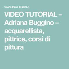 VIDEO TUTORIAL – Adriana Buggino – acquarellista, pittrice, corsi di pittura