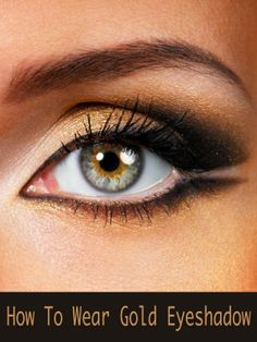 PinTutorials: How to Wear Gold eye shadow, I will need this later.