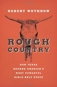 Rough Country: How Texas Became America's Most Powerful Bible-Belt State by Robert Wuthnow http://www.amazon.com/dp/0691159890/ref=cm_sw_r_pi_dp_0er6tb0MQ625Z